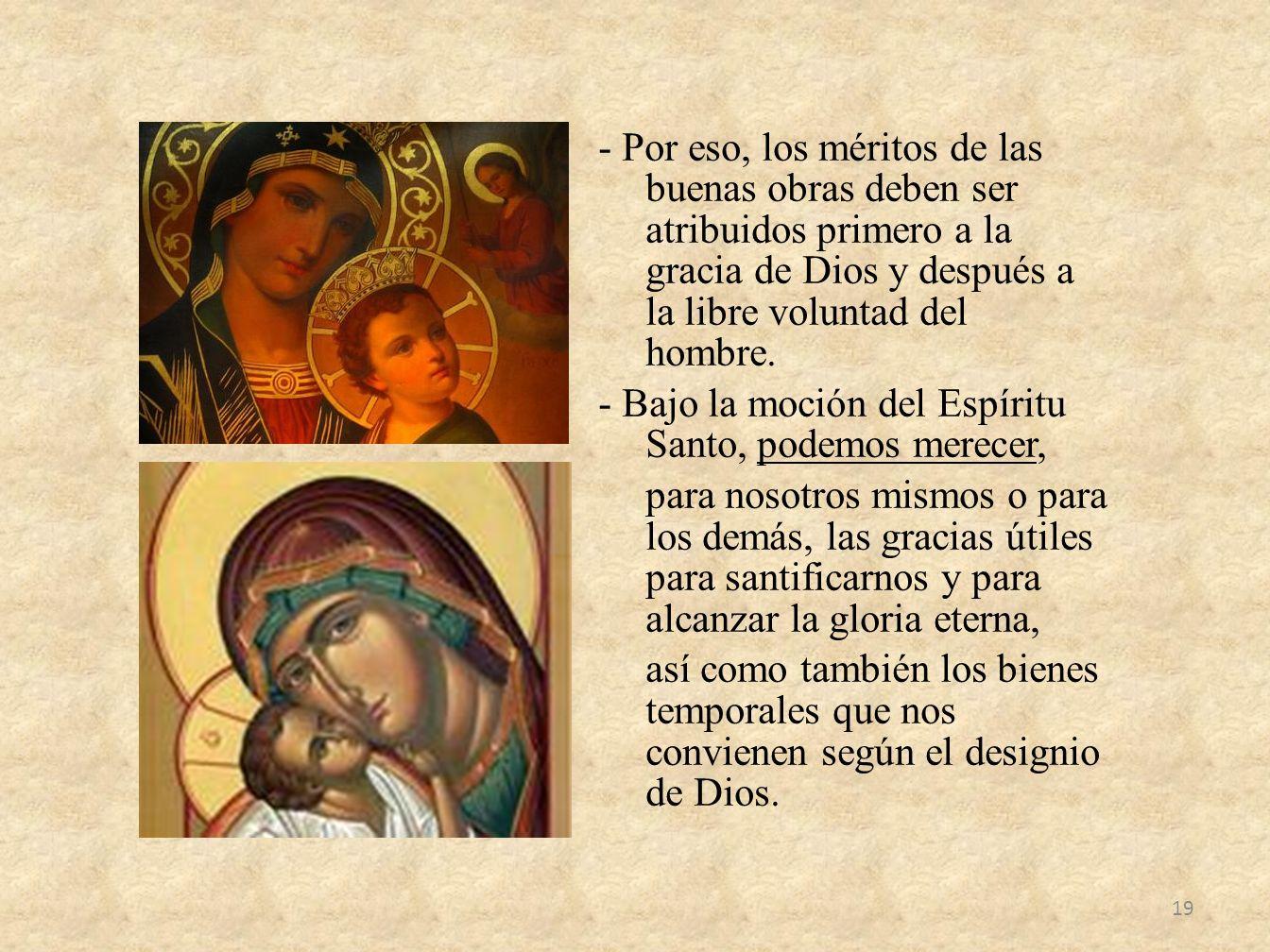 - Por eso, los méritos de las buenas obras deben ser atribuidos primero a la gracia de Dios y después a la libre voluntad del hombre. - Bajo la moción