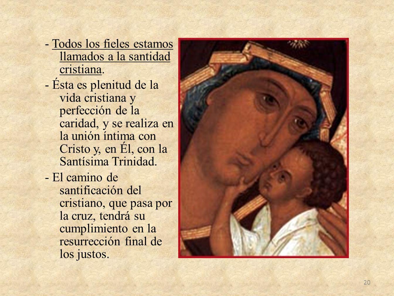 - Todos los fieles estamos llamados a la santidad cristiana. - Ésta es plenitud de la vida cristiana y perfección de la caridad, y se realiza en la un
