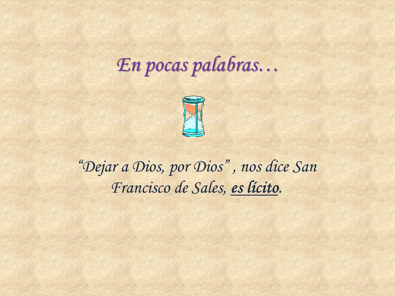 En pocas palabras… Dejar a Dios, por Dios, nos dice San Francisco de Sales, es lícito.