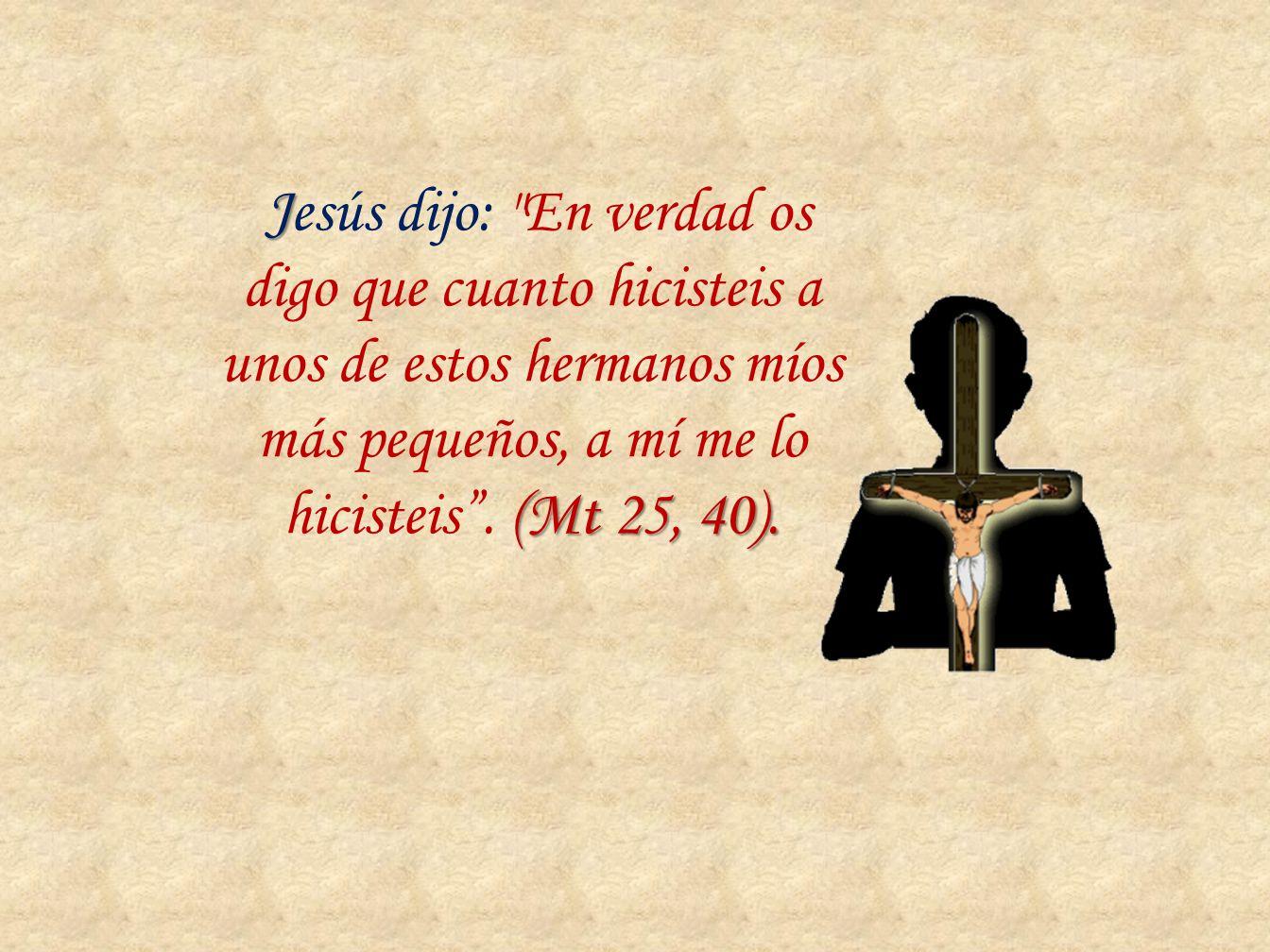 J (Mt 25, 40). Jesús dijo: