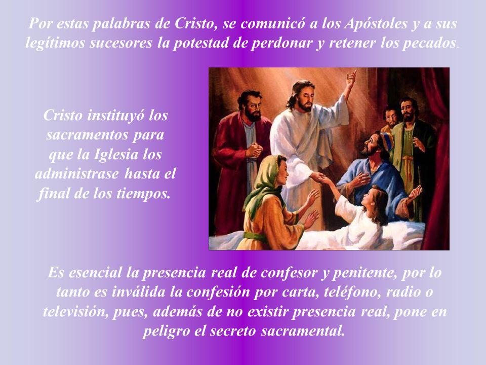 Por estas palabras de Cristo, se comunicó a los Apóstoles y a sus legítimos sucesores la potestad de perdonar y retener los pecados.