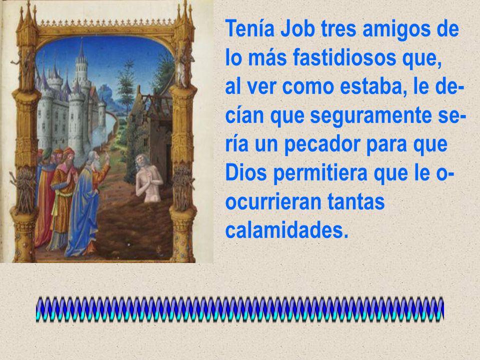 Por fin, Dios se compa- deció de Job, ordenán- dole al diablo que deja- ra de atormentarle.