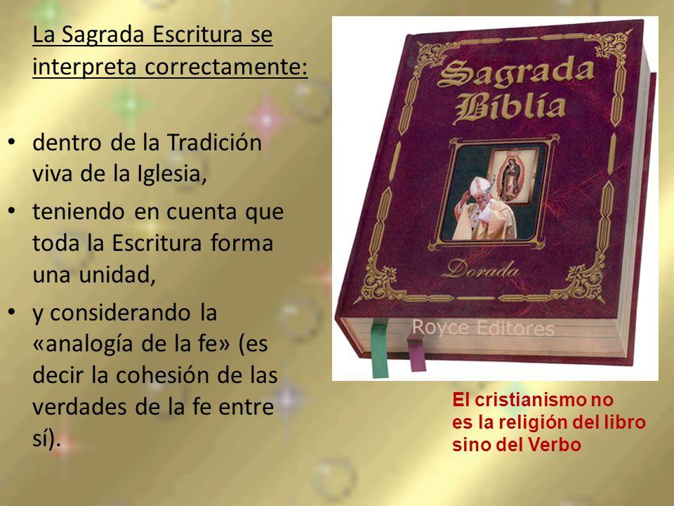 La Sagrada Escritura se interpreta correctamente: dentro de la Tradición viva de la Iglesia, teniendo en cuenta que toda la Escritura forma una unidad
