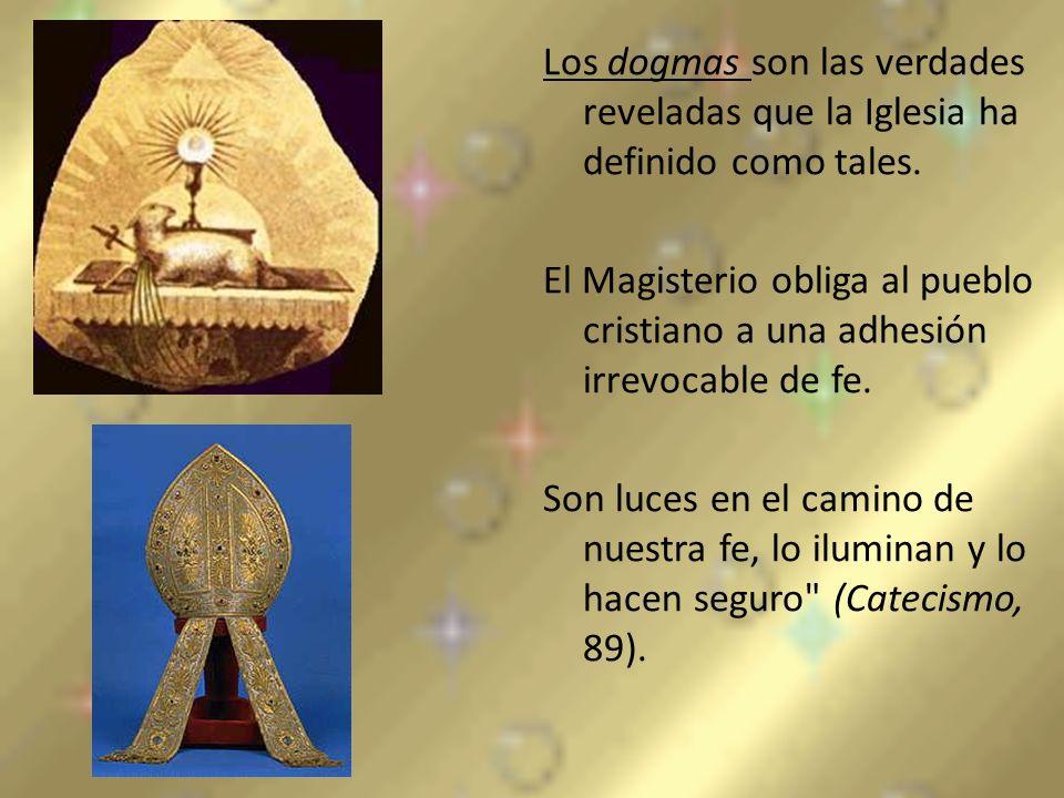 Los dogmas son las verdades reveladas que la Iglesia ha definido como tales. El Magisterio obliga al pueblo cristiano a una adhesión irrevocable de fe