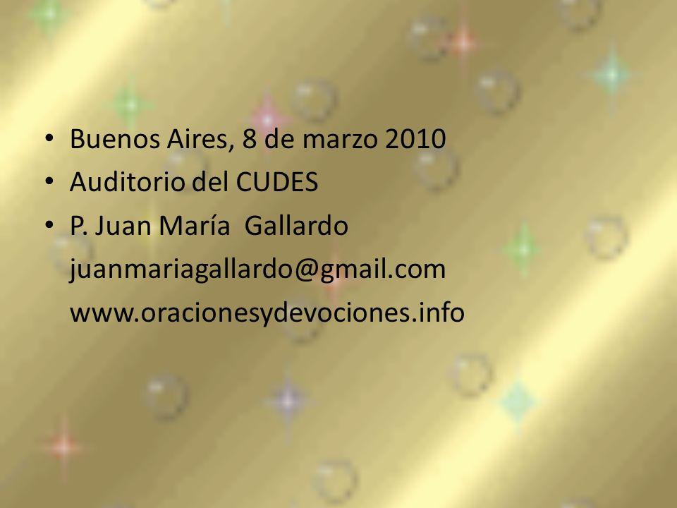 Buenos Aires, 8 de marzo 2010 Auditorio del CUDES P. Juan María Gallardo juanmariagallardo@gmail.com www.oracionesydevociones.info