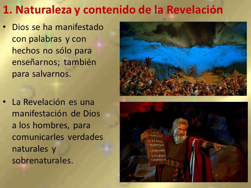 1. Naturaleza y contenido de la Revelación Dios se ha manifestado con palabras y con hechos no sólo para enseñarnos; también para salvarnos. La Revela