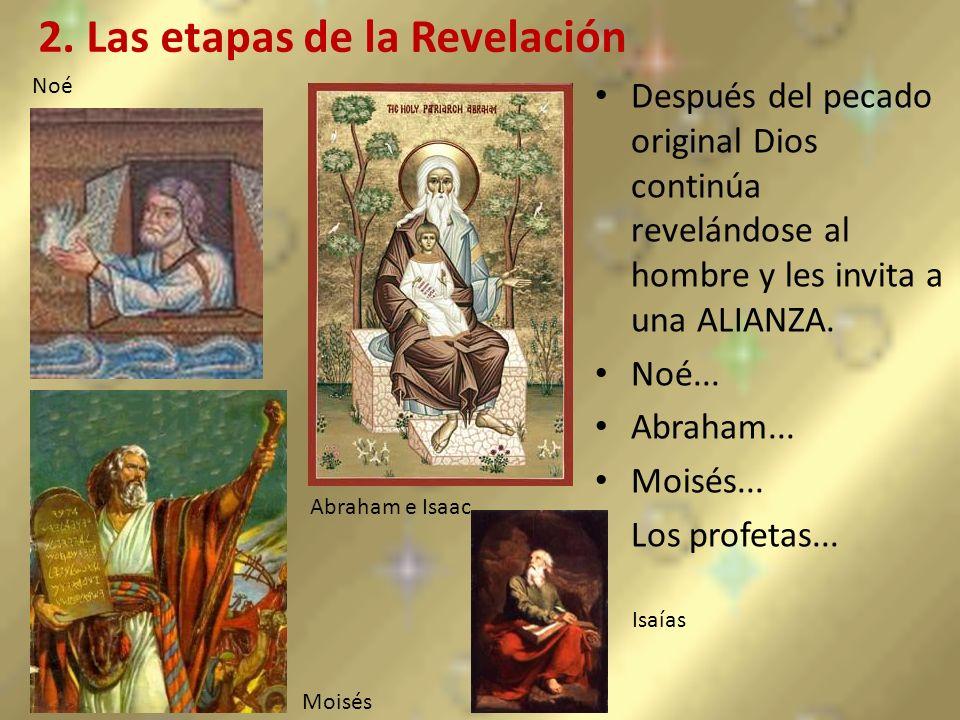 2. Las etapas de la Revelación Después del pecado original Dios continúa revelándose al hombre y les invita a una ALIANZA. Noé... Abraham... Moisés...