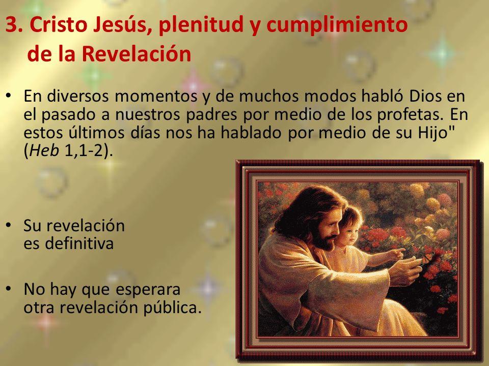 3. Cristo Jesús, plenitud y cumplimiento de la Revelación En diversos momentos y de muchos modos habló Dios en el pasado a nuestros padres por medio d