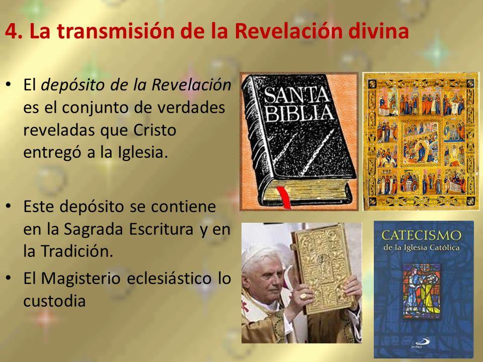 4. La transmisión de la Revelación divina El depósito de la Revelación es el conjunto de verdades reveladas que Cristo entregó a la Iglesia. Este depó