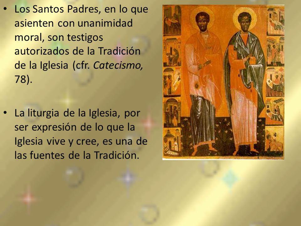 Los Santos Padres, en lo que asienten con unanimidad moral, son testigos autorizados de la Tradición de la Iglesia (cfr. Catecismo, 78). La liturgia d