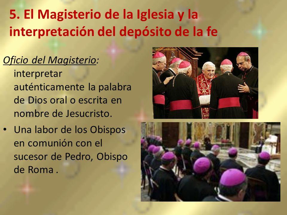 5. El Magisterio de la Iglesia y la interpretación del depósito de la fe Oficio del Magisterio: interpretar auténticamente la palabra de Dios oral o e
