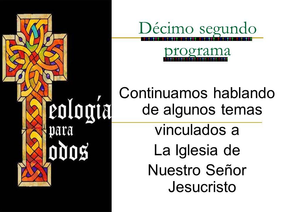 Décimo segundo programa Continuamos hablando de algunos temas vinculados a La Iglesia de Nuestro Señor Jesucristo