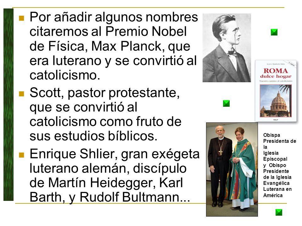 Por añadir algunos nombres citaremos al Premio Nobel de Física, Max Planck, que era luterano y se convirtió al catolicismo. Scott, pastor protestante,