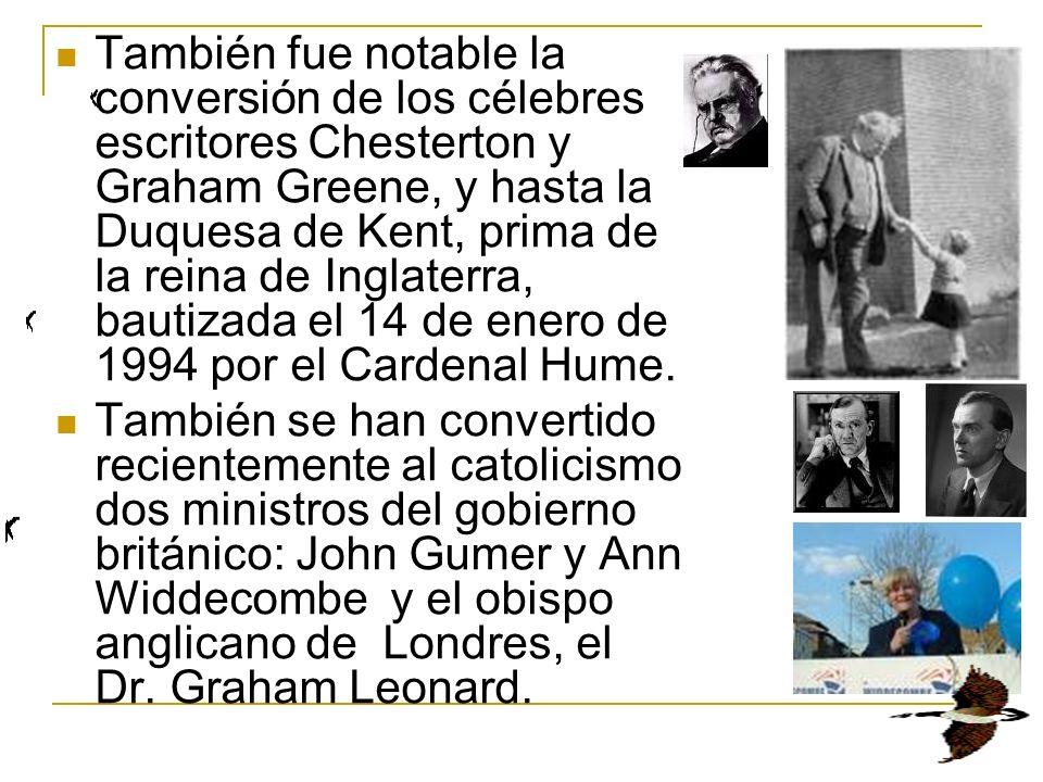 También fue notable la conversión de los célebres escritores Chesterton y Graham Greene, y hasta la Duquesa de Kent, prima de la reina de Inglaterra,
