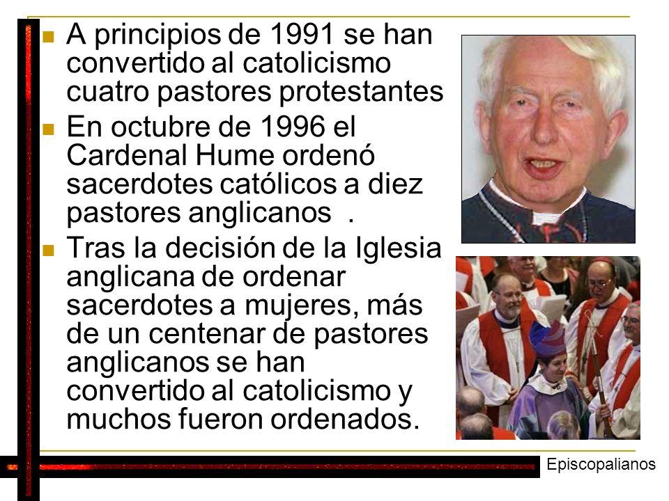 A principios de 1991 se han convertido al catolicismo cuatro pastores protestantes En octubre de 1996 el Cardenal Hume ordenó sacerdotes católicos a d