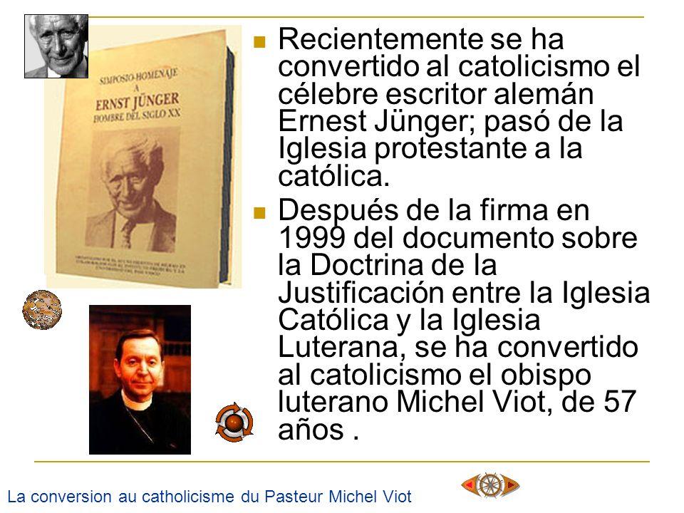 Recientemente se ha convertido al catolicismo el célebre escritor alemán Ernest Jünger; pasó de la Iglesia protestante a la católica. Después de la fi