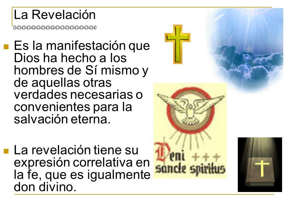 La Revelación Es la manifestación que Dios ha hecho a los hombres de Sí mismo y de aquellas otras verdades necesarias o convenientes para la salvación