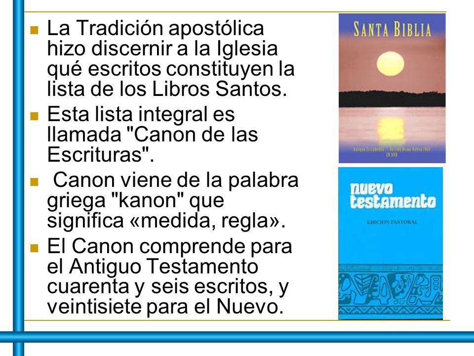 La Tradición apostólica hizo discernir a la Iglesia qué escritos constituyen la lista de los Libros Santos. Esta lista integral es llamada