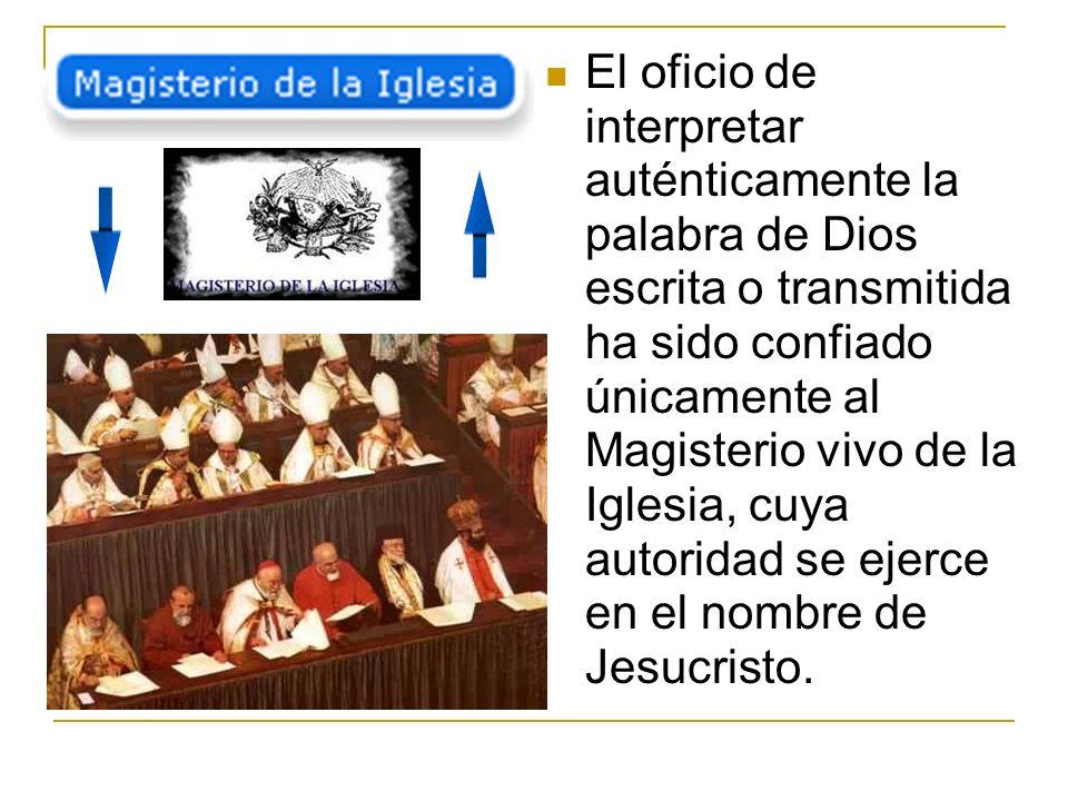 El oficio de interpretar auténticamente la palabra de Dios escrita o transmitida ha sido confiado únicamente al Magisterio vivo de la Iglesia, cuya au