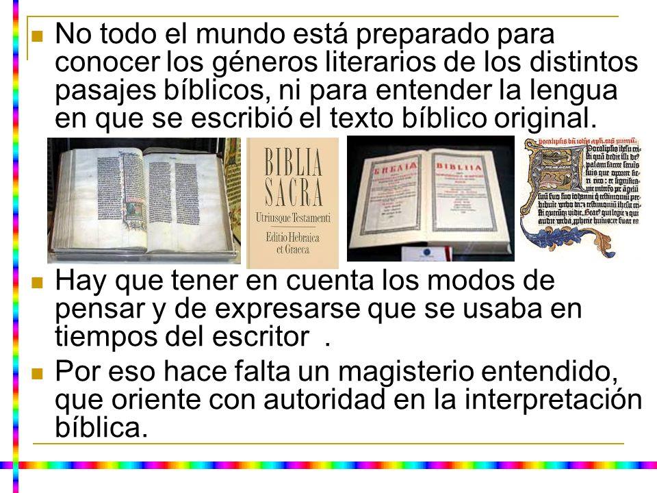 No todo el mundo está preparado para conocer los géneros literarios de los distintos pasajes bíblicos, ni para entender la lengua en que se escribió e