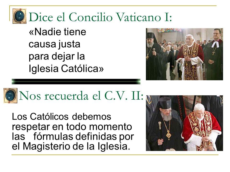 Nos recuerda el C.V. II: Los Católicos debemos respetar en todo momento las fórmulas definidas por el Magisterio de la Iglesia. Dice el Concilio Vatic
