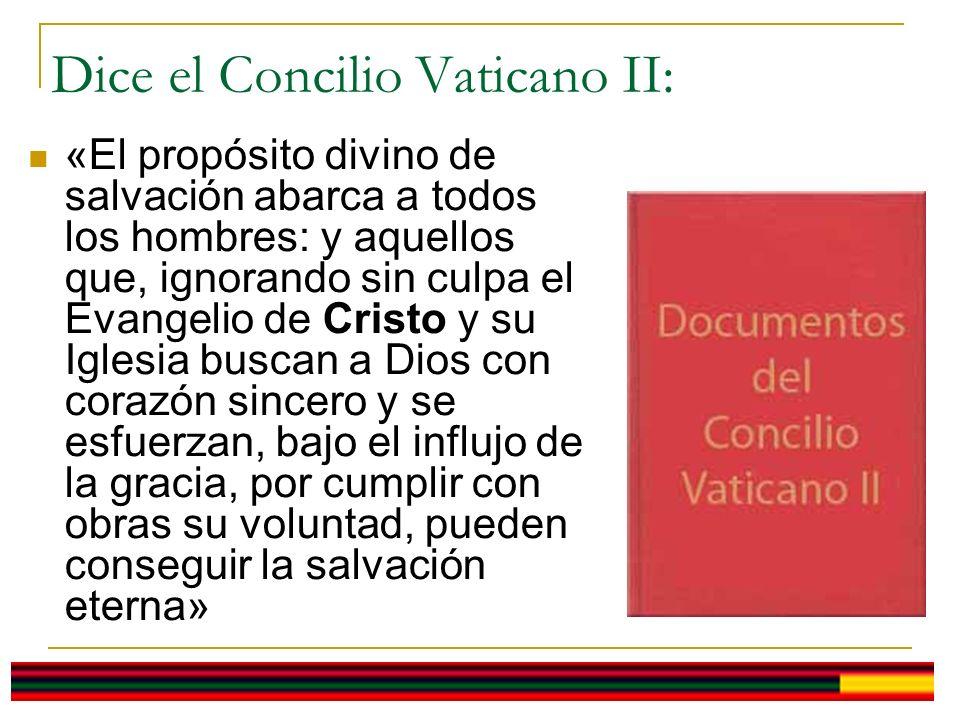 Dice el Concilio Vaticano II: «El propósito divino de salvación abarca a todos los hombres: y aquellos que, ignorando sin culpa el Evangelio de Cristo