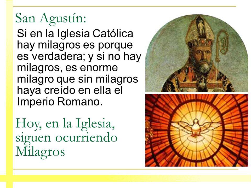 San Agustín: Si en la Iglesia Católica hay milagros es porque es verdadera; y si no hay milagros, es enorme milagro que sin milagros haya creído en el