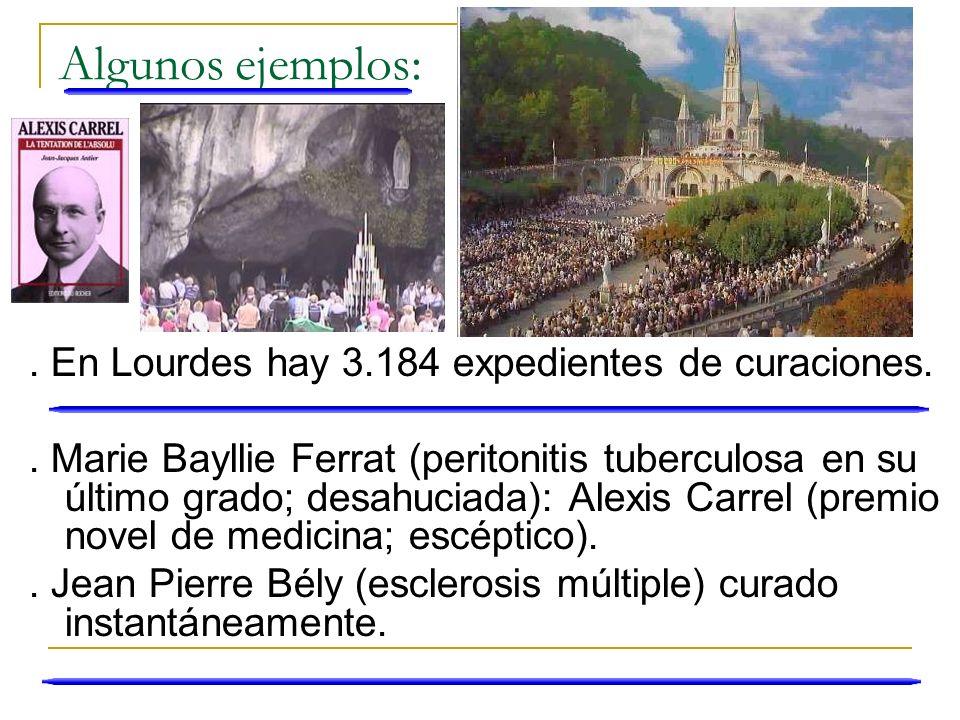 Algunos ejemplos:. En Lourdes hay 3.184 expedientes de curaciones.. Marie Bayllie Ferrat (peritonitis tuberculosa en su último grado; desahuciada): Al