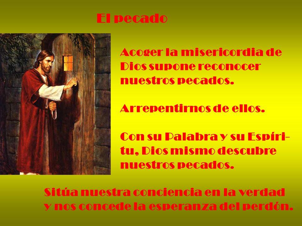 El pecado Acoger la misericordia de Dios supone reconocer nuestros pecados. Arrepentirnos de ellos. Con su Palabra y su Espíri- tu, Dios mismo descubr