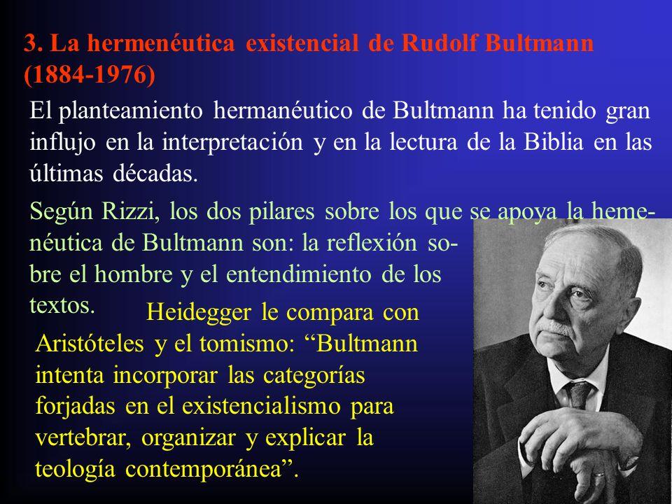 3. La hermenéutica existencial de Rudolf Bultmann (1884-1976) El planteamiento hermanéutico de Bultmann ha tenido gran influjo en la interpretación y