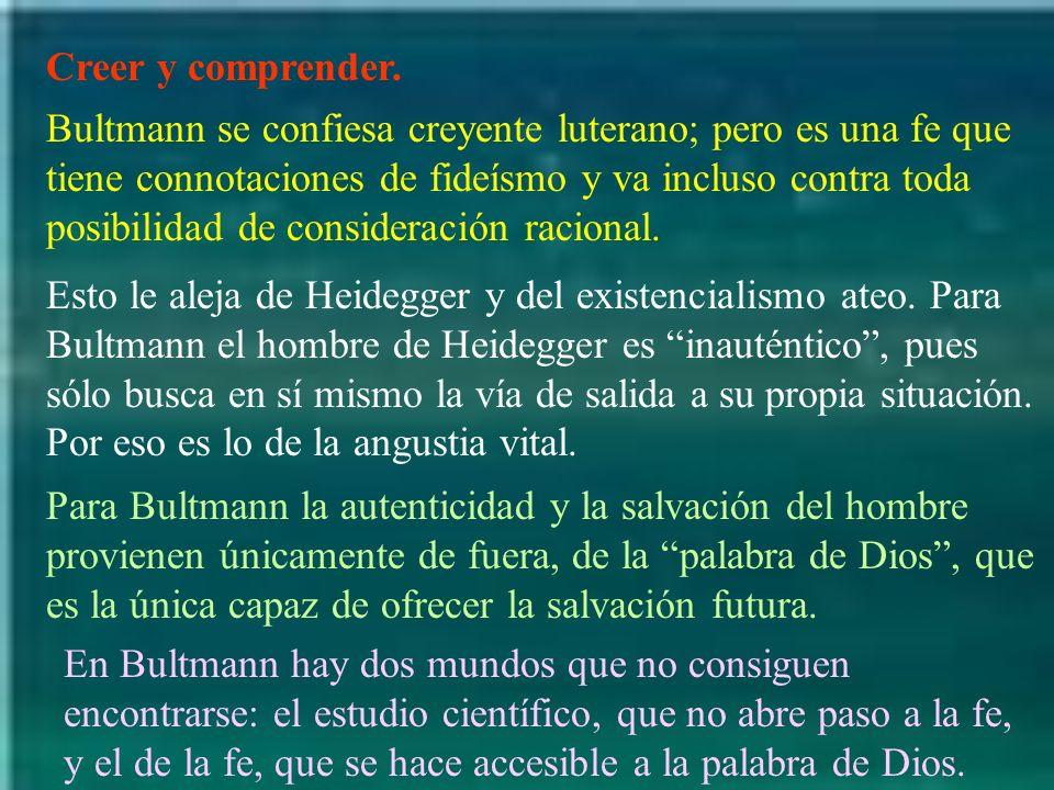 Creer y comprender. Bultmann se confiesa creyente luterano; pero es una fe que tiene connotaciones de fideísmo y va incluso contra toda posibilidad de