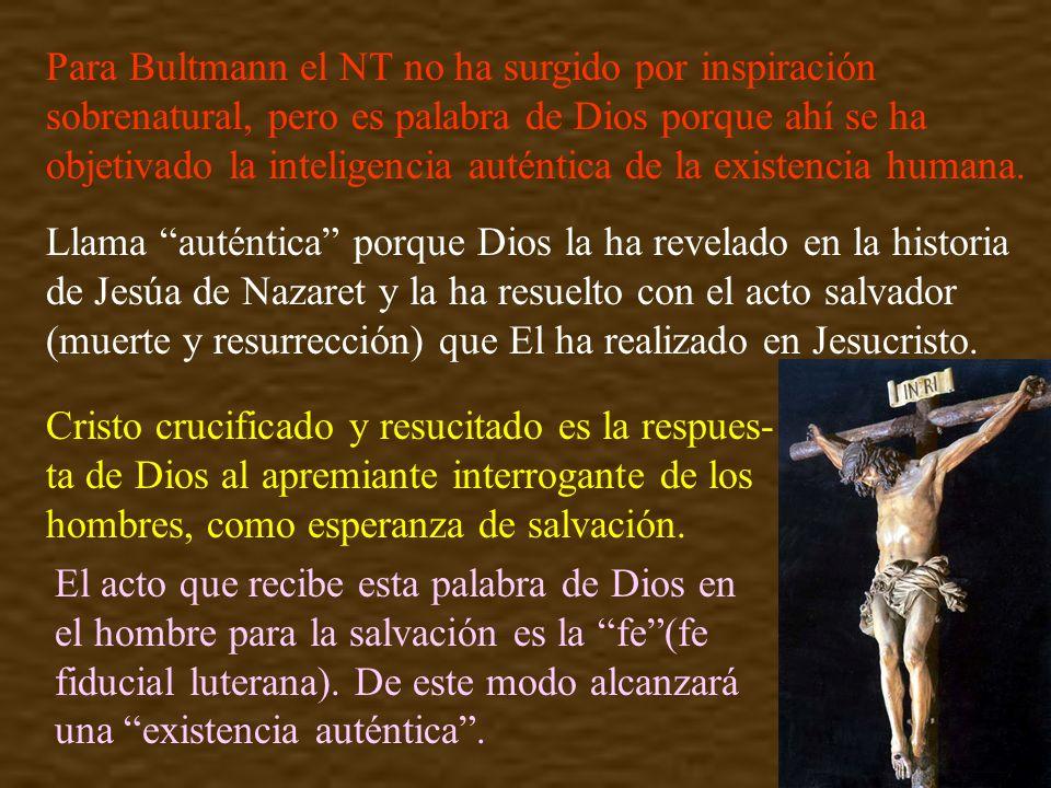 Para Bultmann el NT no ha surgido por inspiración sobrenatural, pero es palabra de Dios porque ahí se ha objetivado la inteligencia auténtica de la ex