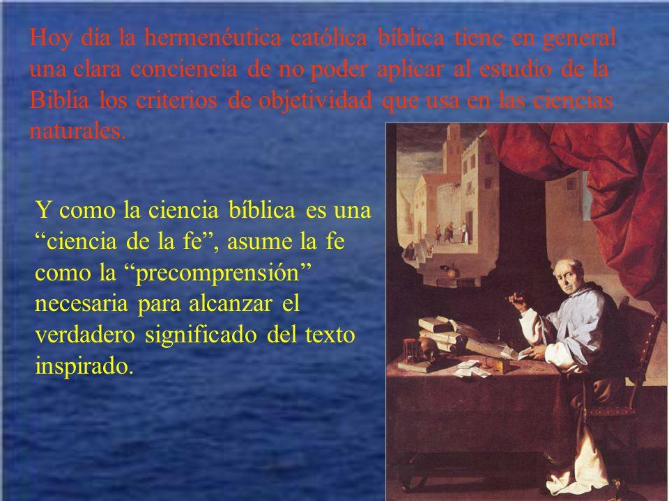 Hoy día la hermenéutica católica bíblica tiene en general una clara conciencia de no poder aplicar al estudio de la Biblia los criterios de objetivida