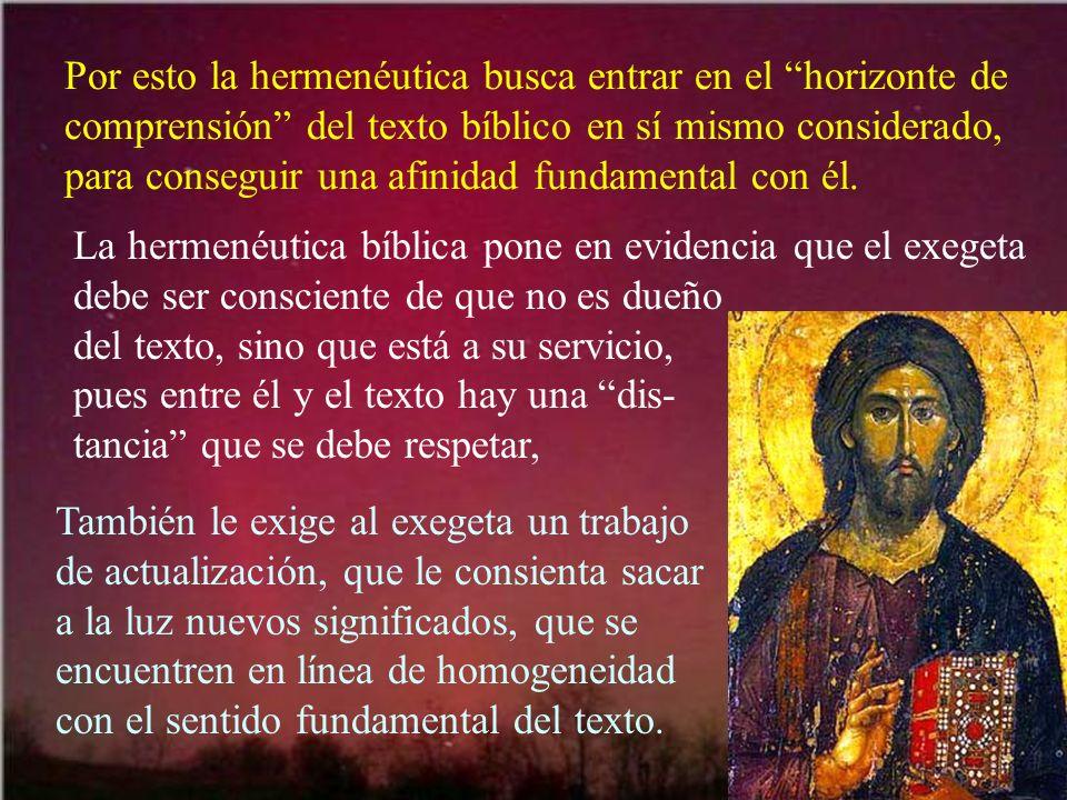 Por esto la hermenéutica busca entrar en el horizonte de comprensión del texto bíblico en sí mismo considerado, para conseguir una afinidad fundamenta