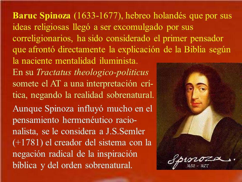 Baruc Spinoza (1633-1677), hebreo holandés que por sus ideas religiosas llegó a ser excomulgado por sus correligionarios, ha sido considerado el prime