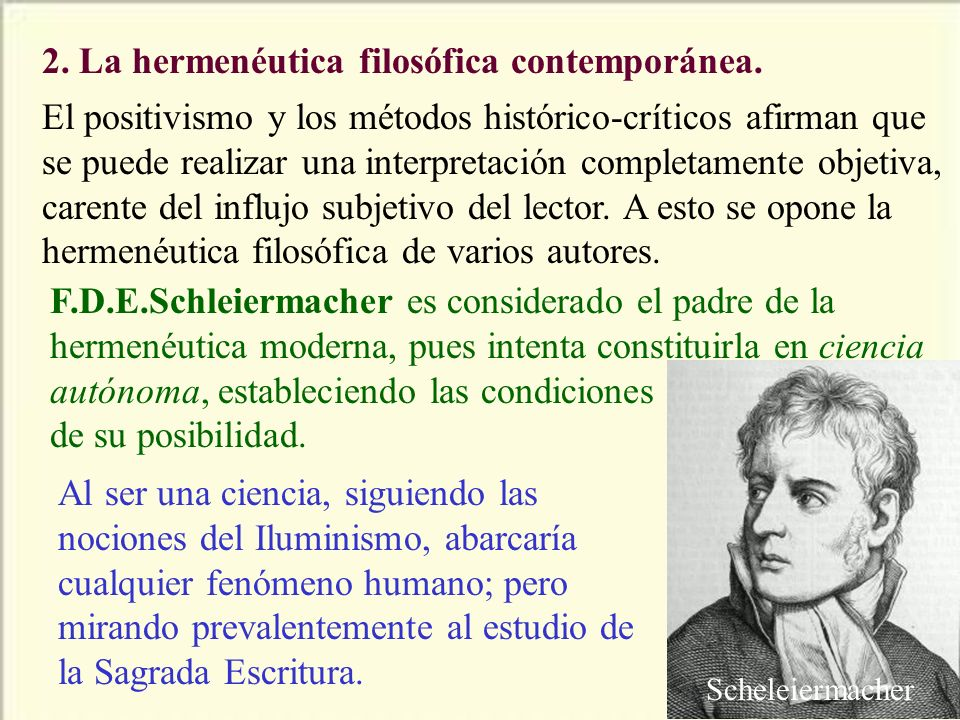 2. La hermenéutica filosófica contemporánea. El positivismo y los métodos histórico-críticos afirman que se puede realizar una interpretación completa