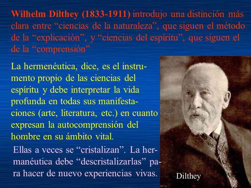 Wilhelm Dilthey (1833-1911) introdujo una distinción más clara entre ciencias de la naturaleza, que siguen el método de la explicación, y ciencias del