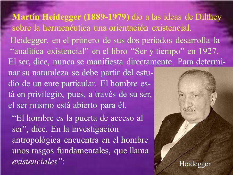 Martín Heidegger (1889-1979) dio a las ideas de Dilthey sobre la hermenéutica una orientación existencial. Heidegger, en el primero de sus dos período