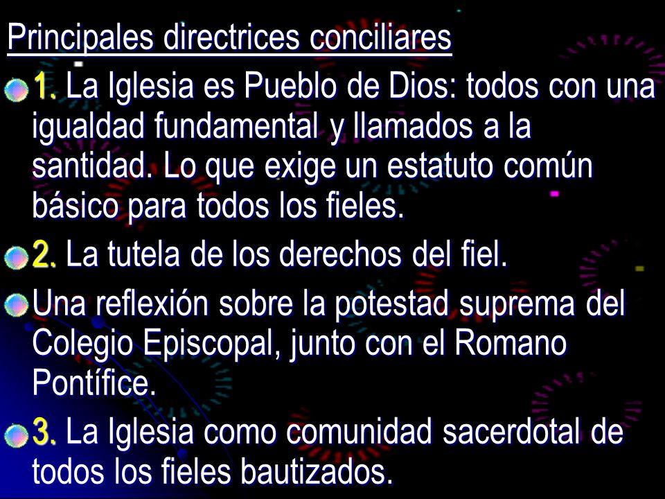 Principales directrices conciliares 1. La Iglesia es Pueblo de Dios: todos con una igualdad fundamental y llamados a la santidad. Lo que exige un esta
