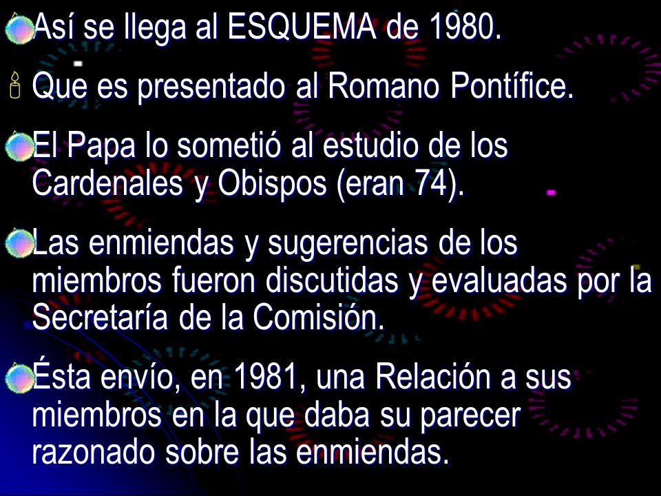 Así se llega al ESQUEMA de 1980. Así se llega al ESQUEMA de 1980. Que es presentado al Romano Pontífice. Que es presentado al Romano Pontífice. El Pap
