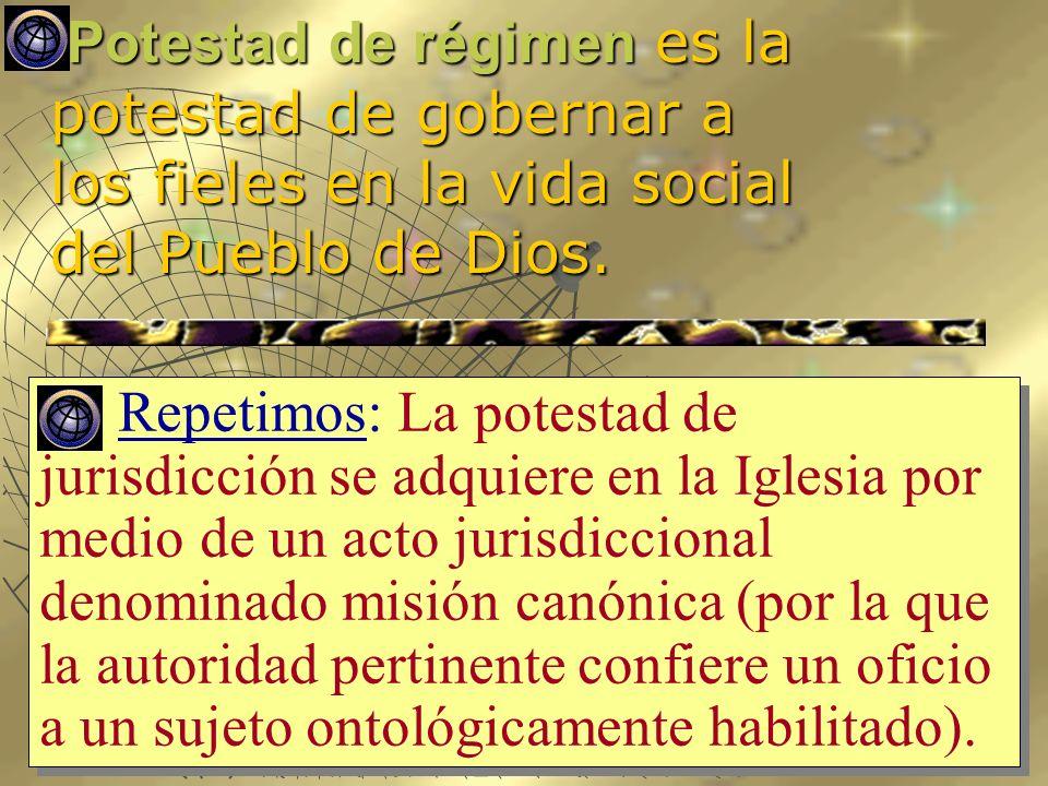 Potestad de régimen es la potestad de gobernar a los fieles en la vida social del Pueblo de Dios. Potestad de régimen es la potestad de gobernar a los