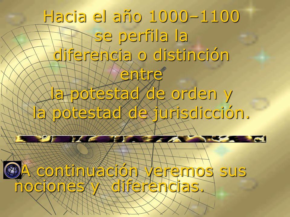 Hacia el año 1000–1100 se perfila la diferencia o distinción entre la potestad de orden y la potestad de jurisdicción. A continuación veremos sus noci