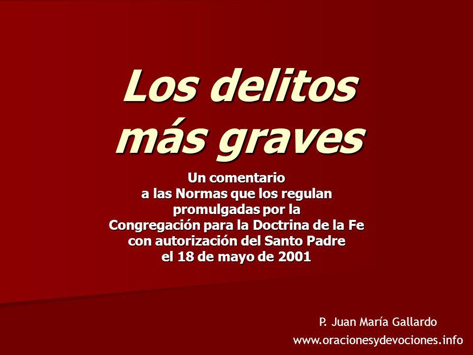 Los delitos más graves Un comentario a las Normas que los regulan promulgadas por la Congregación para la Doctrina de la Fe con autorización del Santo Padre el 18 de mayo de 2001 P.