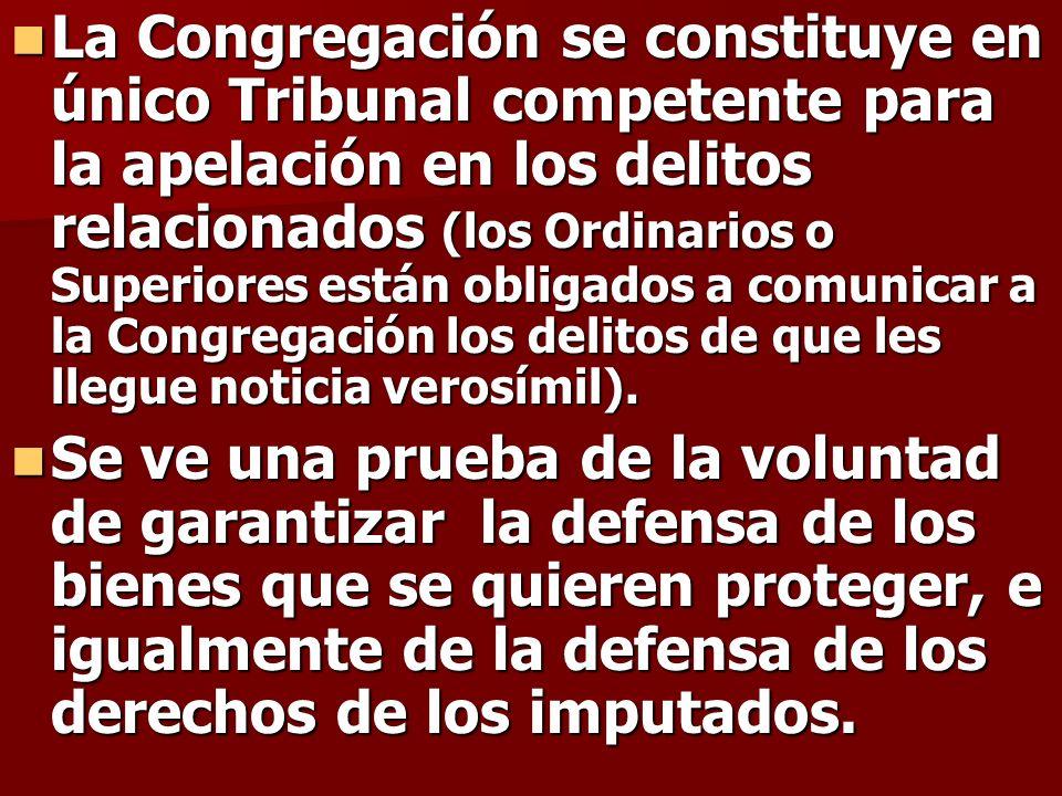 La Congregación se constituye en único Tribunal competente para la apelación en los delitos relacionados (los Ordinarios o Superiores están obligados a comunicar a la Congregación los delitos de que les llegue noticia verosímil).