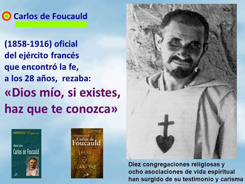 Carlos de Foucauld (1858-1916) oficial del ejército francés que encontró la fe, a los 28 años, rezaba: «Dios mío, si existes, haz que te conozca» Diez