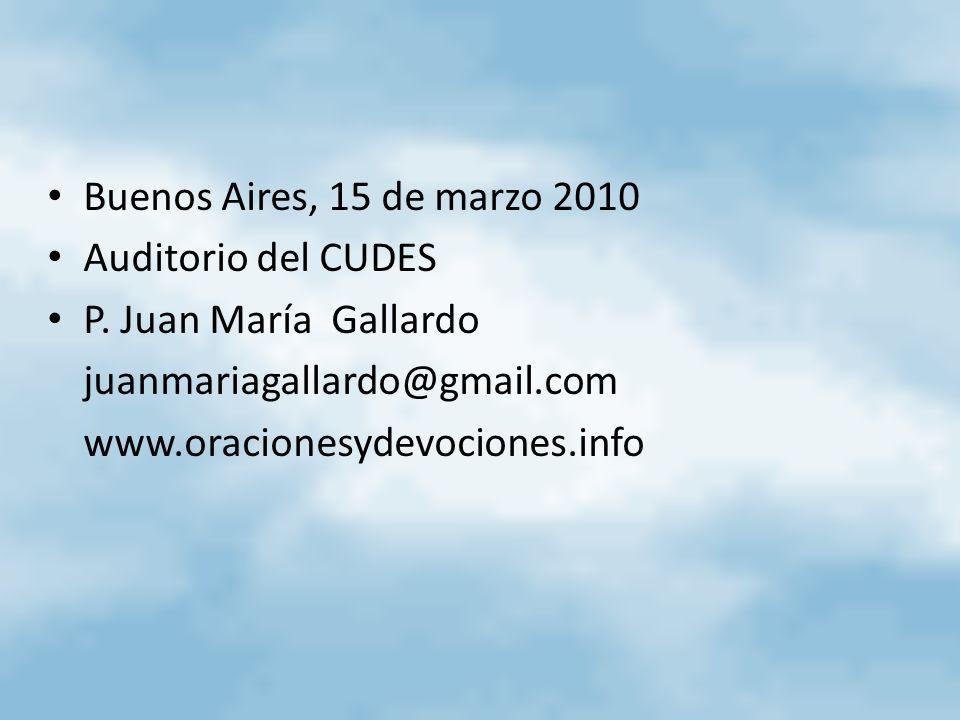 Buenos Aires, 15 de marzo 2010 Auditorio del CUDES P. Juan María Gallardo juanmariagallardo@gmail.com www.oracionesydevociones.info
