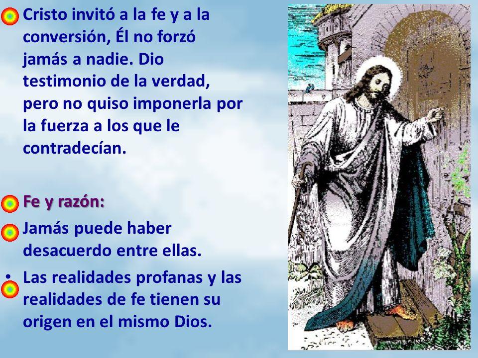 Cristo invitó a la fe y a la conversión, Él no forzó jamás a nadie. Dio testimonio de la verdad, pero no quiso imponerla por la fuerza a los que le co