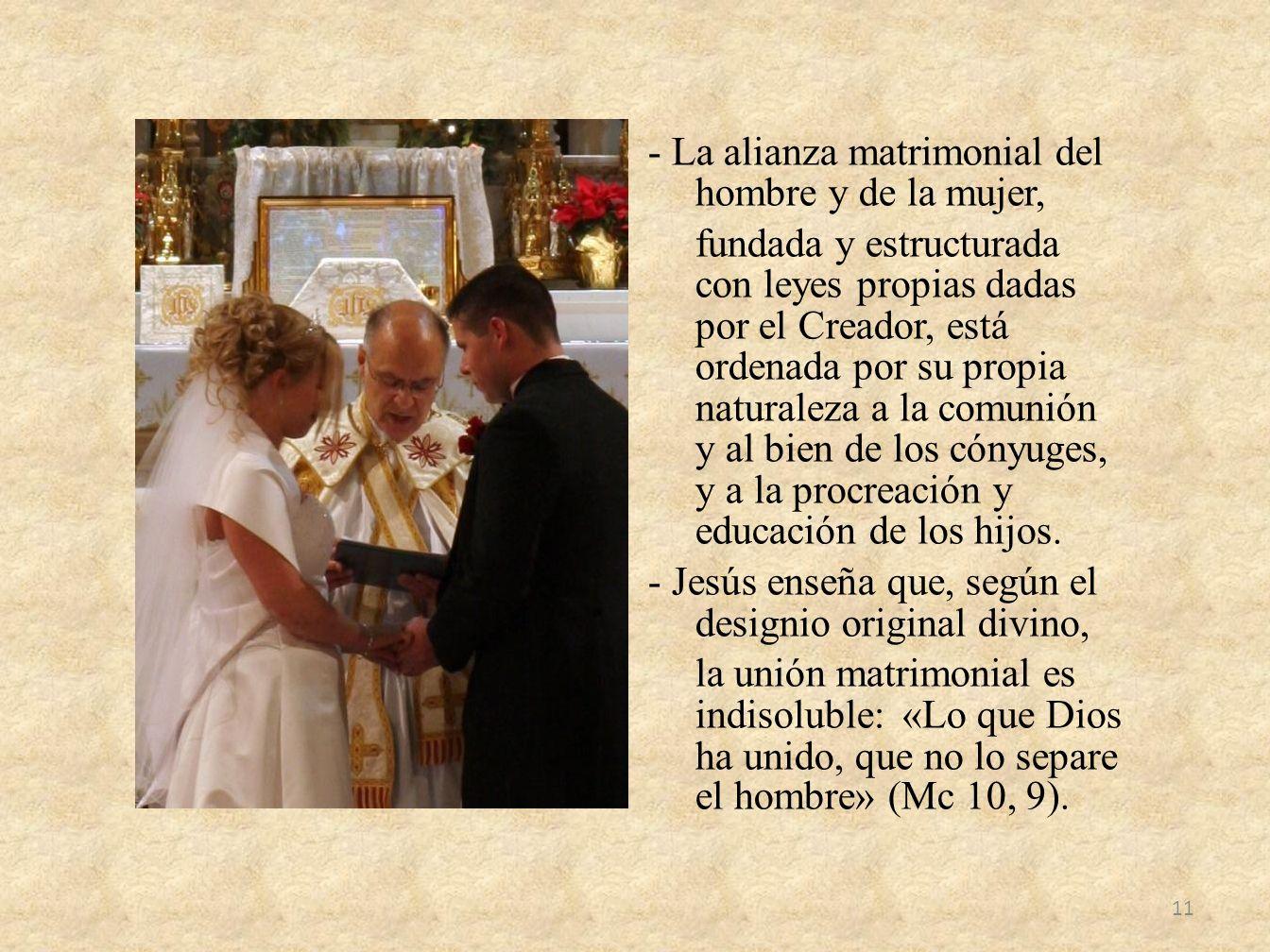 - La alianza matrimonial del hombre y de la mujer, fundada y estructurada con leyes propias dadas por el Creador, está ordenada por su propia naturale