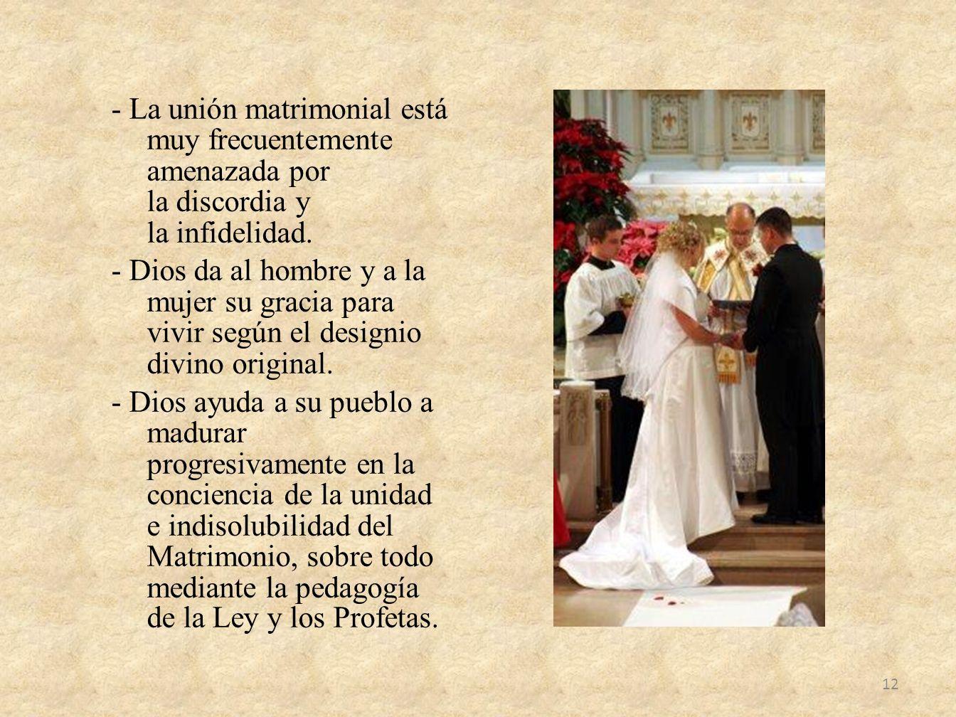 - La unión matrimonial está muy frecuentemente amenazada por la discordia y la infidelidad. - Dios da al hombre y a la mujer su gracia para vivir segú