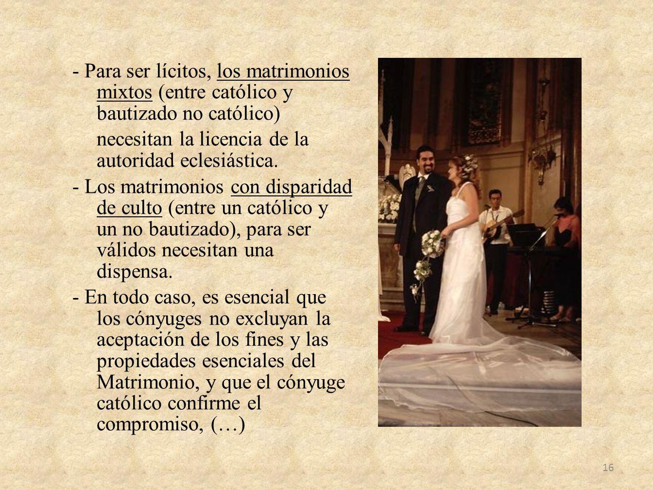 - Para ser lícitos, los matrimonios mixtos (entre católico y bautizado no católico) necesitan la licencia de la autoridad eclesiástica. - Los matrimon